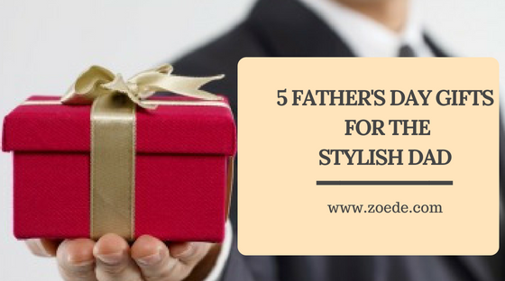 fathers day gift guide zoede 2018